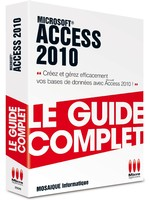 Access 2010 - Collection Le Guide complet - Auteurs : MOSAIQUE Informatique (Alain MATHIEU & Dominique LEROND)