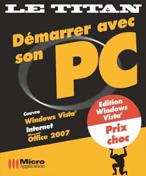 DÉMARRER AVEC SON PC - Collection Titan, 1080 pages - Auteurs : Jean Michel AQUILINA, MOSAIQUE Informatique, Eric VIEGNES & Sophie VALEYRE - ISBN : 978-2-3000-1179-5 - EAN : 9782300011795 - Référence Micro Application : 1179