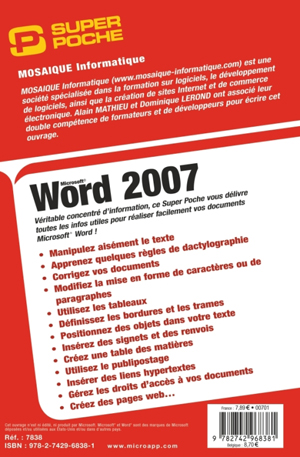 Word 2007 - Auteurs : Alain Mathieu & Dominique Lerond - Nombre de pages : 480 pages - ISBN : 978-2742968381 - EAN : 9782742968381 - Référence Micro Application : 7838