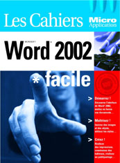 Les Cahiers de Micro Application : Word 2002 - Auteurs : MOSAIQUE Informatique (Alain MATHIEU et Dominique LEROND)  - Nombre de pages : 84 pages - ISBN : 978-2-7429-2574-2 - EAN : 9782742925742 - Référence Micro Application : 3574